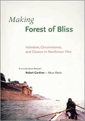Making Forest of Bliss Robert Gardner Intention Circumstance and Chance in Nonfiction Film