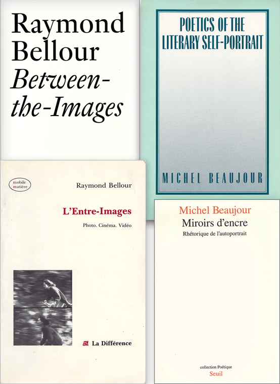 Bellour and Beaujour books: Between-the-Images, Poetics of the Literary Self-Portrait, L'Entre-images, Miroirs d'encre