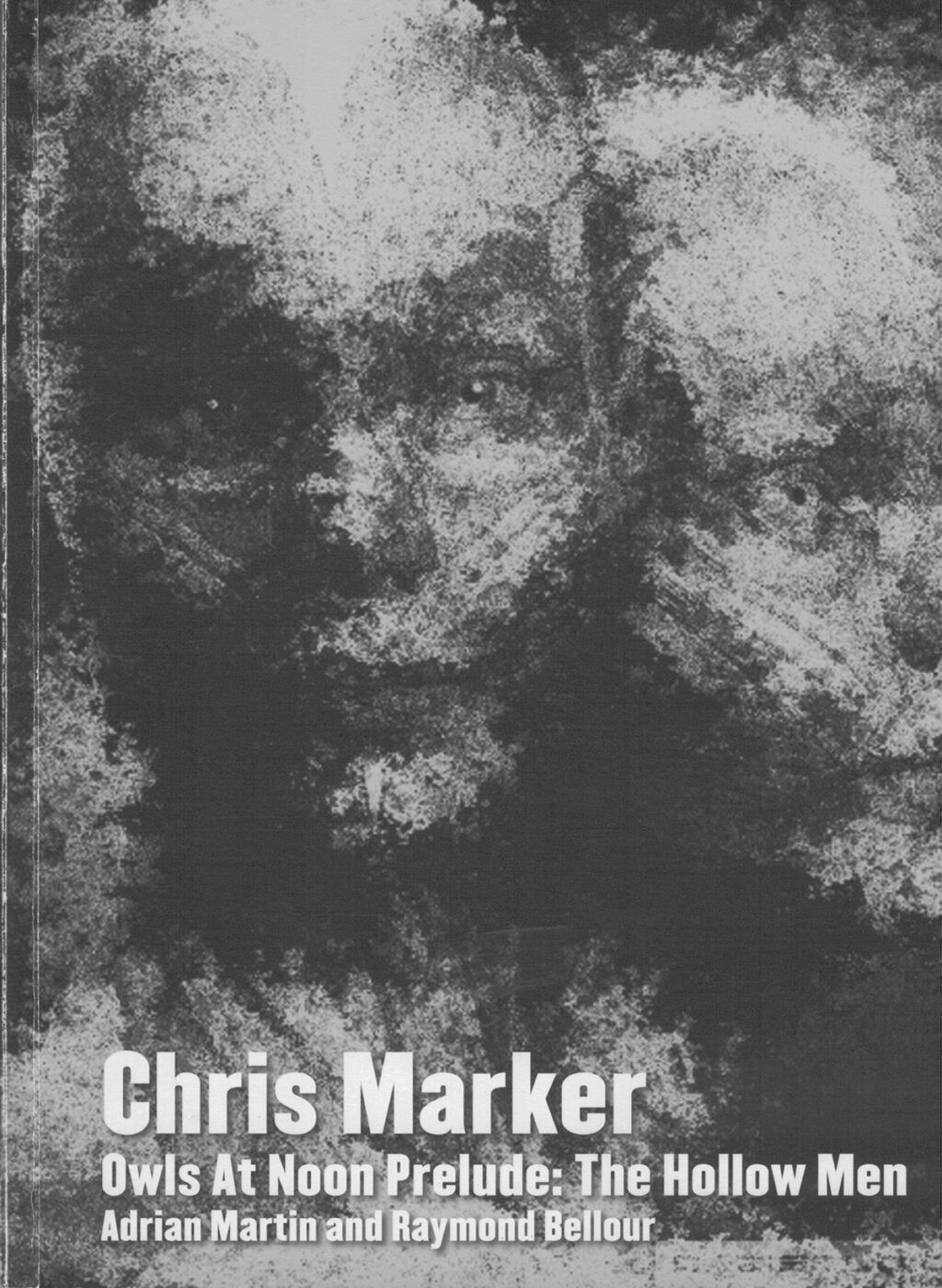 Chris Marker: Owls At Noon Prelude: The Hollow Men by Adrian Martin and Raymond Bellour